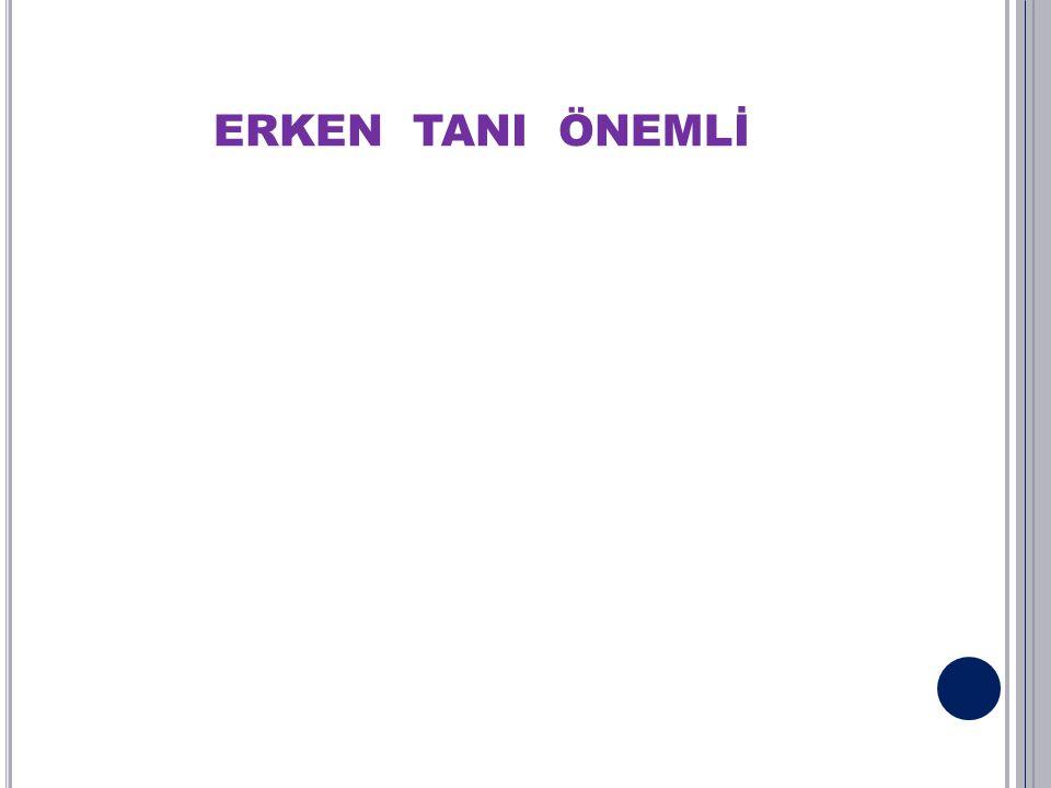 ERKEN TANI ÖNEMLİ
