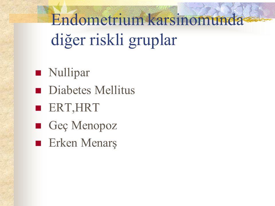Endometrium karsinomunda diğer riskli gruplar