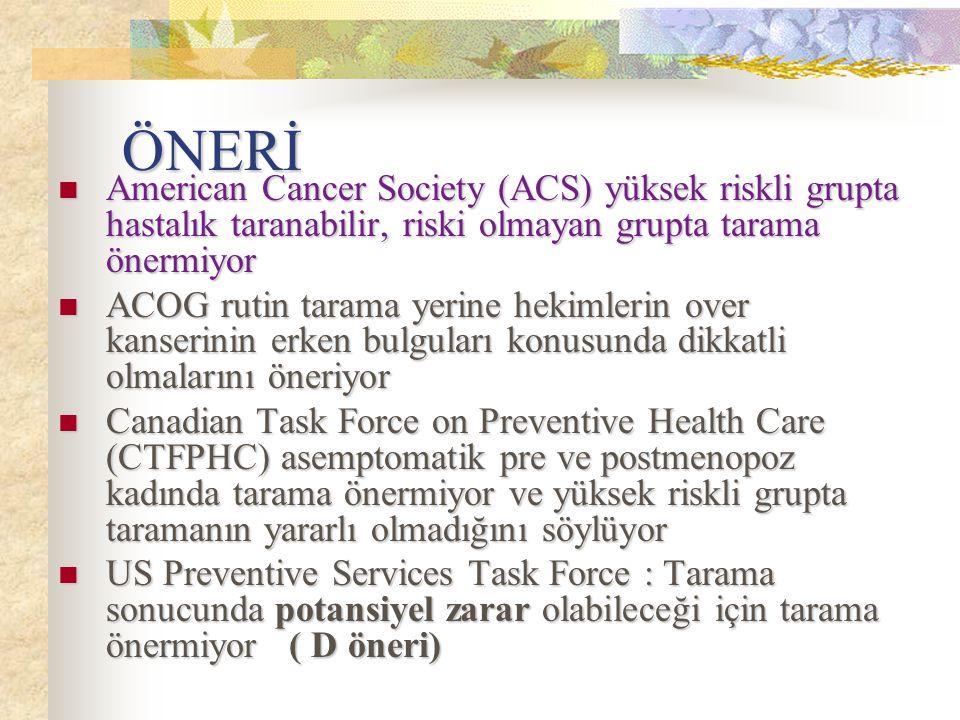 ÖNERİ American Cancer Society (ACS) yüksek riskli grupta hastalık taranabilir, riski olmayan grupta tarama önermiyor.