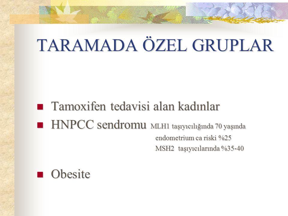 TARAMADA ÖZEL GRUPLAR Tamoxifen tedavisi alan kadınlar