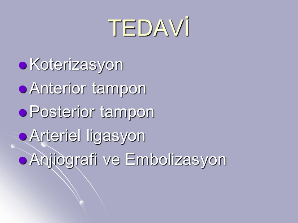 TEDAVİ Koterizasyon Anterior tampon Posterior tampon Arteriel ligasyon