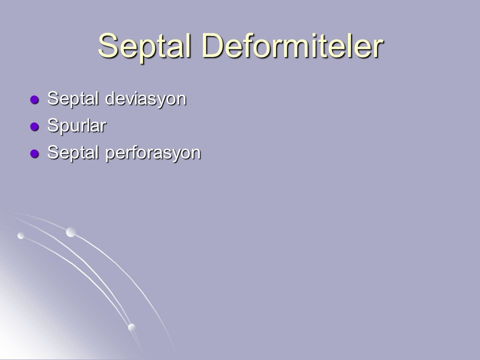 Septal Deformiteler Septal deviasyon Spurlar Septal perforasyon