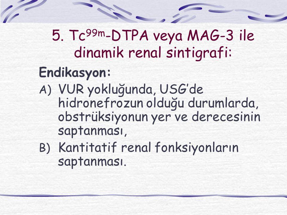 5. Tc99m-DTPA veya MAG-3 ile dinamik renal sintigrafi: