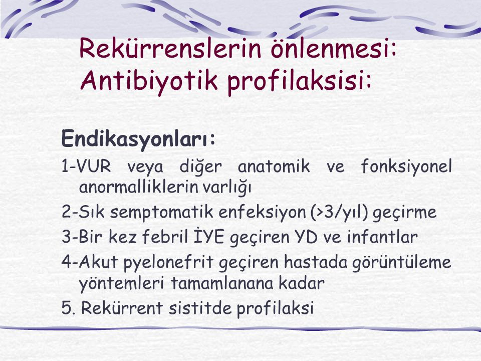 Rekürrenslerin önlenmesi: Antibiyotik profilaksisi: