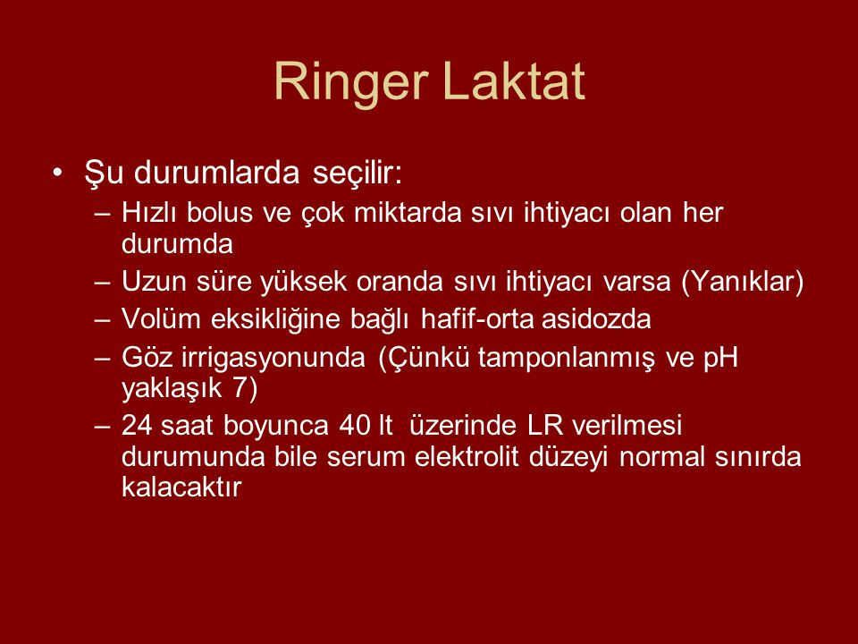 Ringer Laktat Şu durumlarda seçilir: