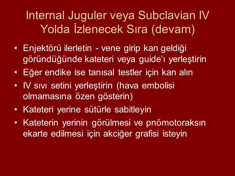 Internal Juguler veya Subclavian IV Yolda İzlenecek Sıra (devam)