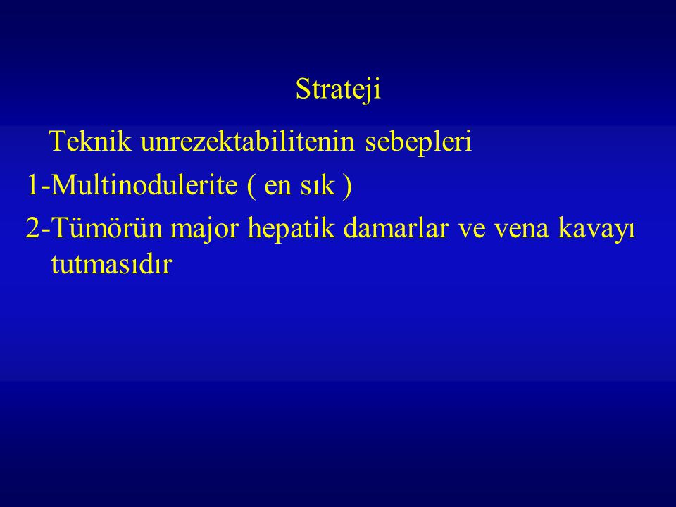 Strateji Teknik unrezektabilitenin sebepleri.