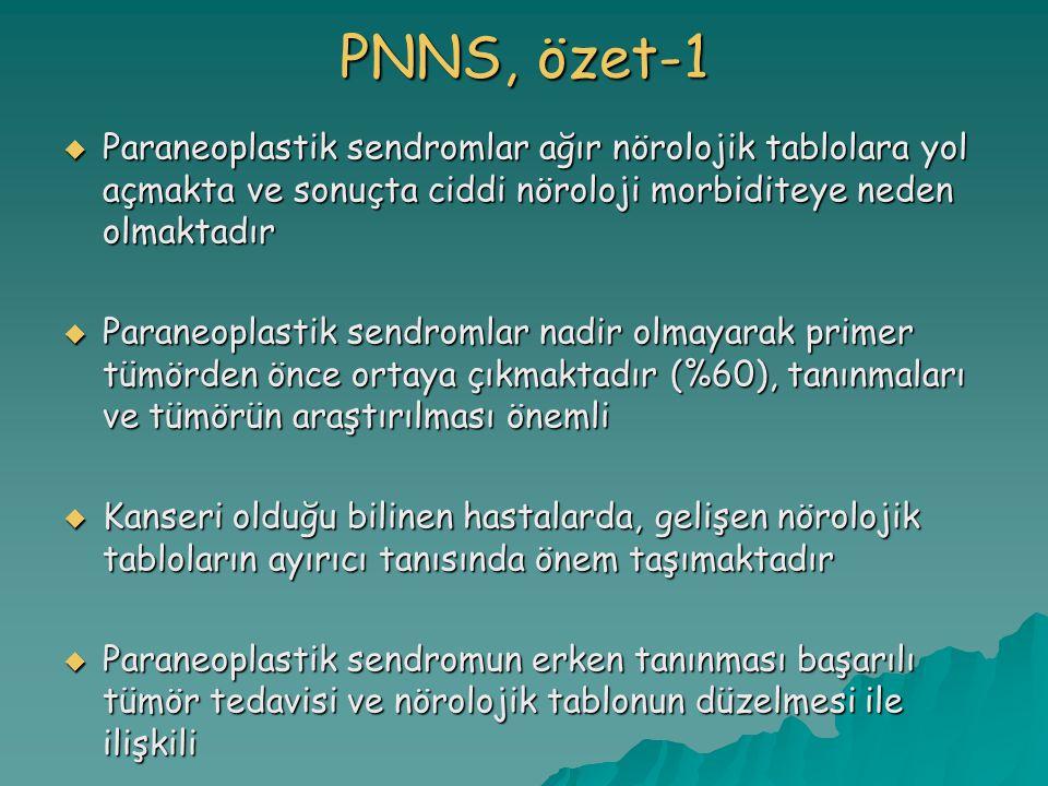 PNNS, özet-1 Paraneoplastik sendromlar ağır nörolojik tablolara yol açmakta ve sonuçta ciddi nöroloji morbiditeye neden olmaktadır.