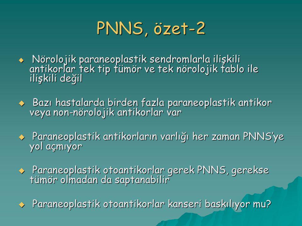 PNNS, özet-2 Nörolojik paraneoplastik sendromlarla ilişkili antikorlar tek tip tümör ve tek nörolojik tablo ile ilişkili değil.