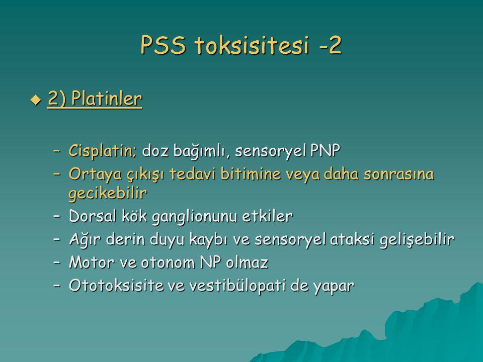 PSS toksisitesi -2 2) Platinler Cisplatin; doz bağımlı, sensoryel PNP