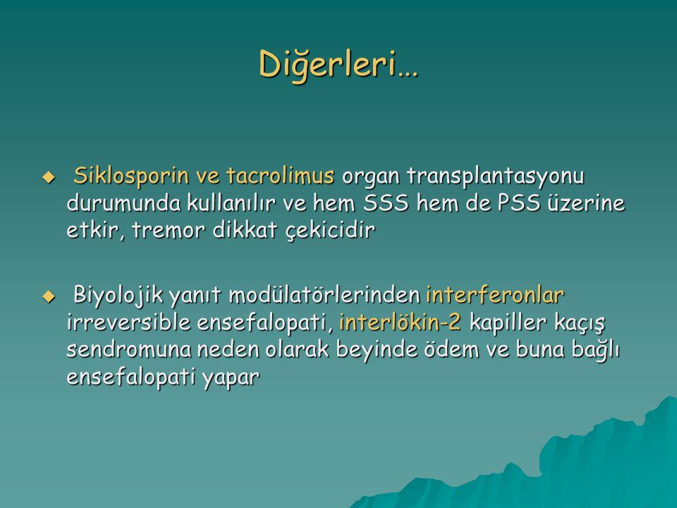 Diğerleri… Siklosporin ve tacrolimus organ transplantasyonu durumunda kullanılır ve hem SSS hem de PSS üzerine etkir, tremor dikkat çekicidir.