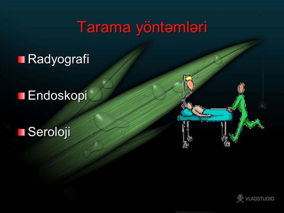 Tarama yöntəmləri Radyografi Endoskopi Seroloji