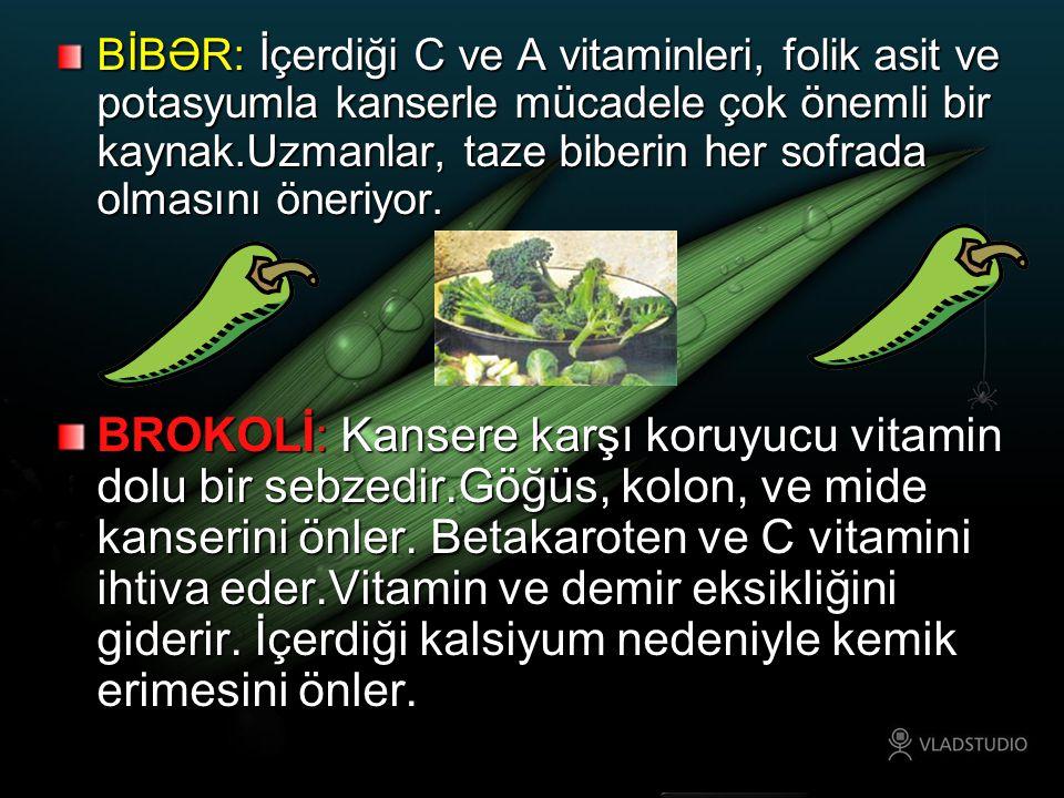 BİBƏR: İçerdiği C ve A vitaminleri, folik asit ve potasyumla kanserle mücadele çok önemli bir kaynak.Uzmanlar, taze biberin her sofrada olmasını öneriyor.