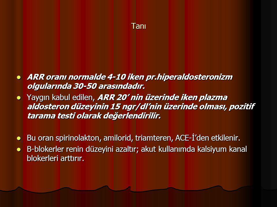 Tanı ARR oranı normalde 4-10 iken pr.hiperaldosteronizm olgularında 30-50 arasındadır.