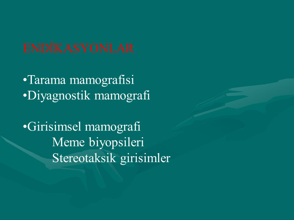 ENDİKASYONLAR Tarama mamografisi. Diyagnostik mamografi. Girisimsel mamografi. Meme biyopsileri.