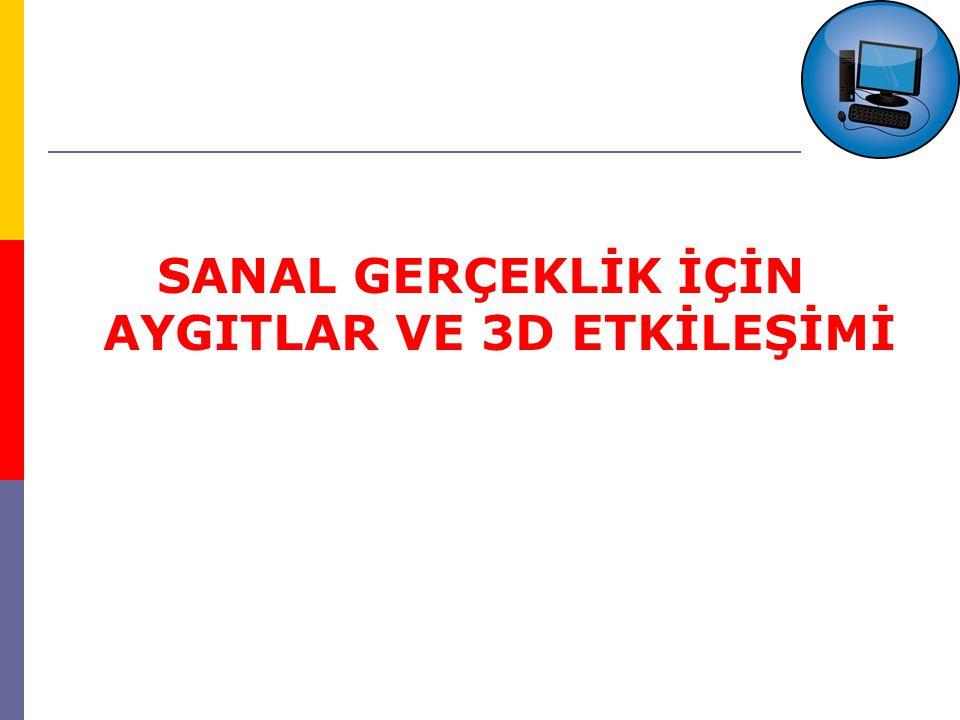 SANAL GERÇEKLİK İÇİN AYGITLAR VE 3D ETKİLEŞİMİ