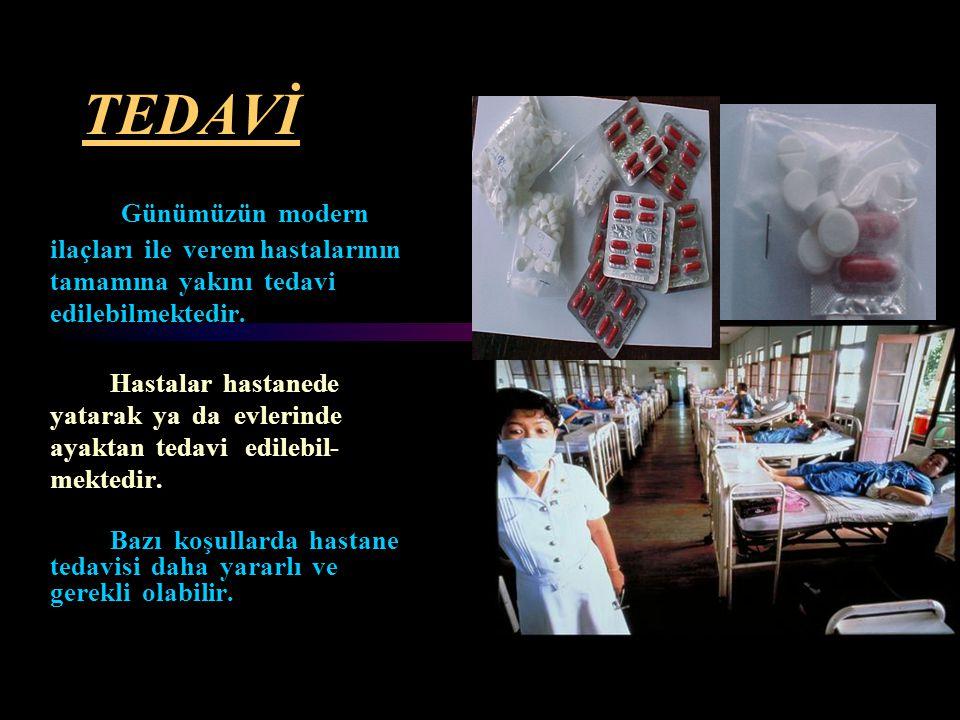 TEDAVİ Günümüzün modern ilaçları ile verem hastalarının tamamına yakını tedavi edilebilmektedir.