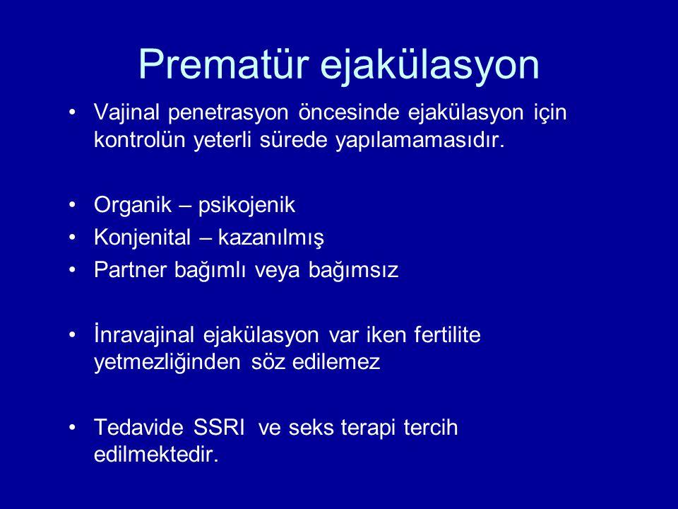Prematür ejakülasyon Vajinal penetrasyon öncesinde ejakülasyon için kontrolün yeterli sürede yapılamamasıdır.