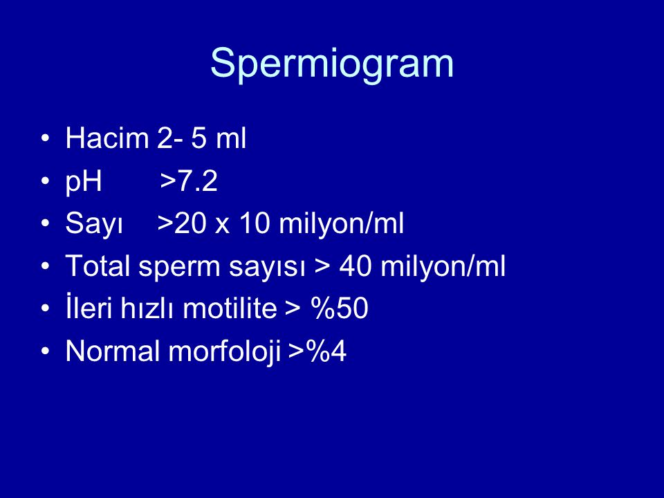 Spermiogram Hacim 2- 5 ml pH >7.2 Sayı >20 x 10 milyon/ml