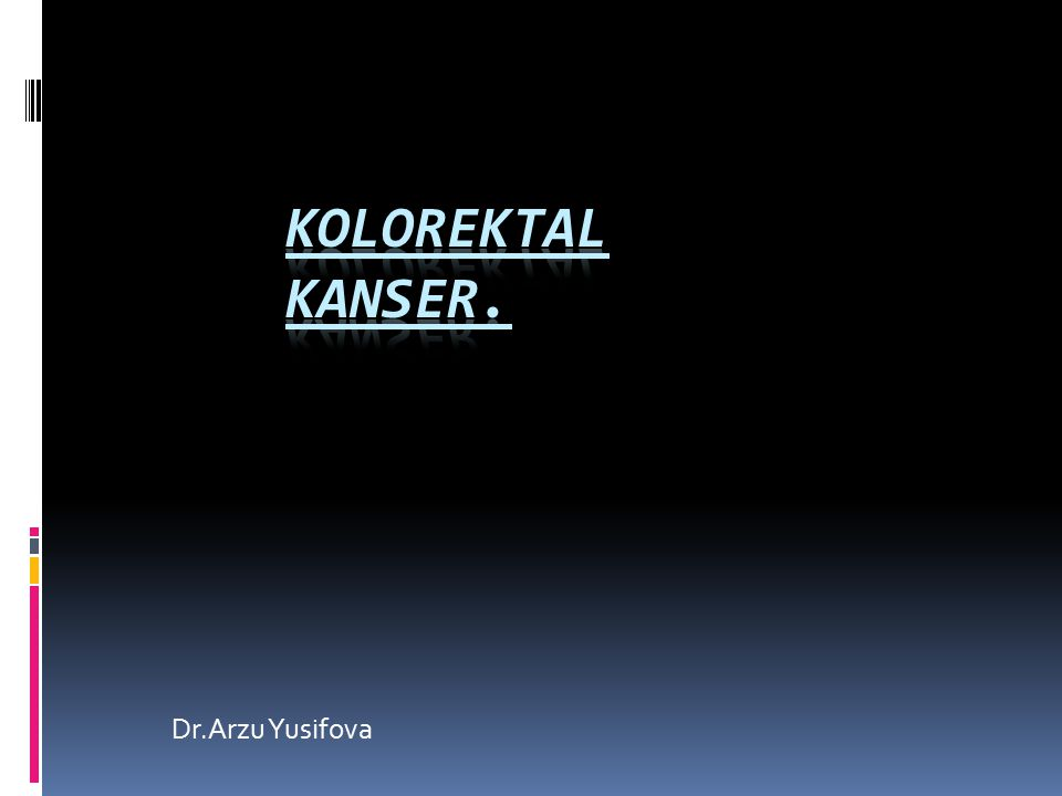 Kolorektal KANSER. Dr.Arzu Yusifova