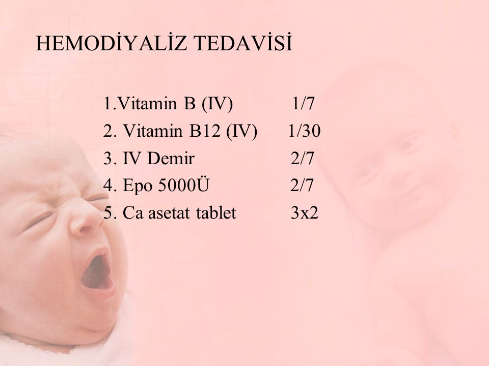 HEMODİYALİZ TEDAVİSİ 2. Vitamin B12 (IV) 1/30 3. IV Demir 2/7