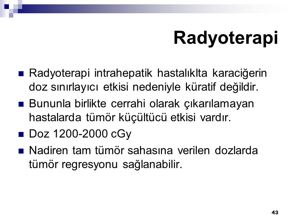 Radyoterapi Radyoterapi intrahepatik hastalıklta karaciğerin doz sınırlayıcı etkisi nedeniyle küratif değildir.