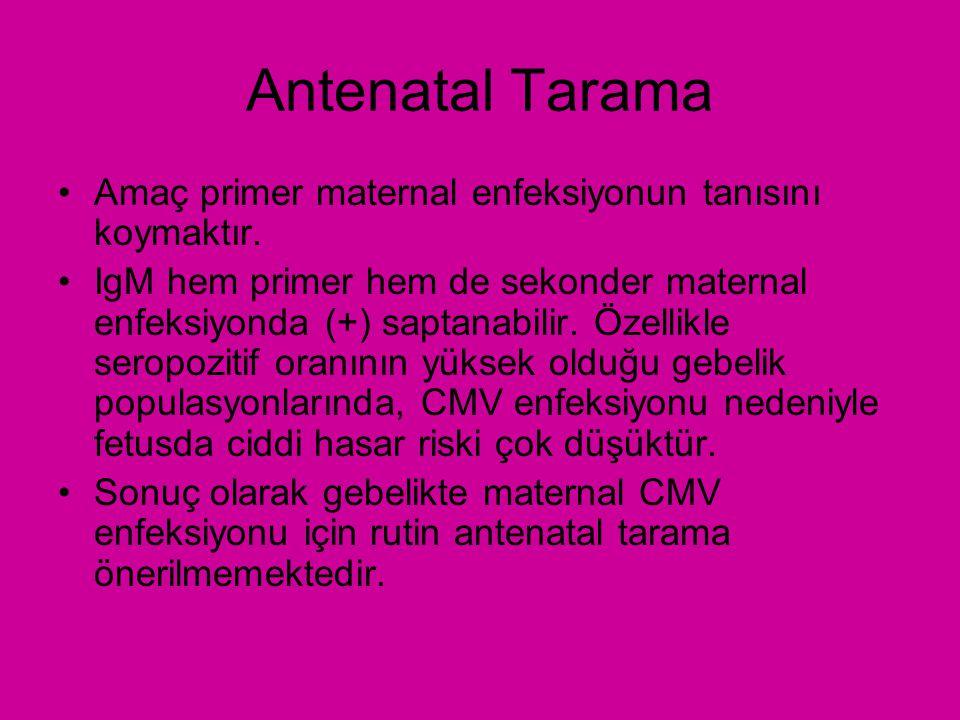 Antenatal Tarama Amaç primer maternal enfeksiyonun tanısını koymaktır.