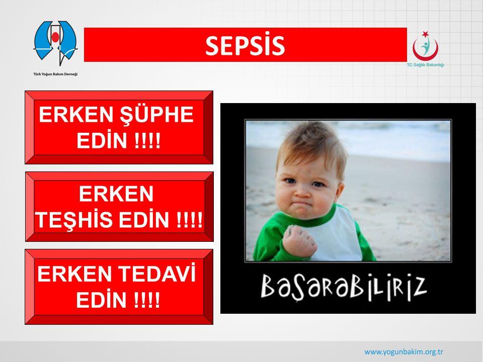 SEPSİS ERKEN ŞÜPHE EDİN !!!! ERKEN TEŞHİS EDİN !!!! ERKEN TEDAVİ