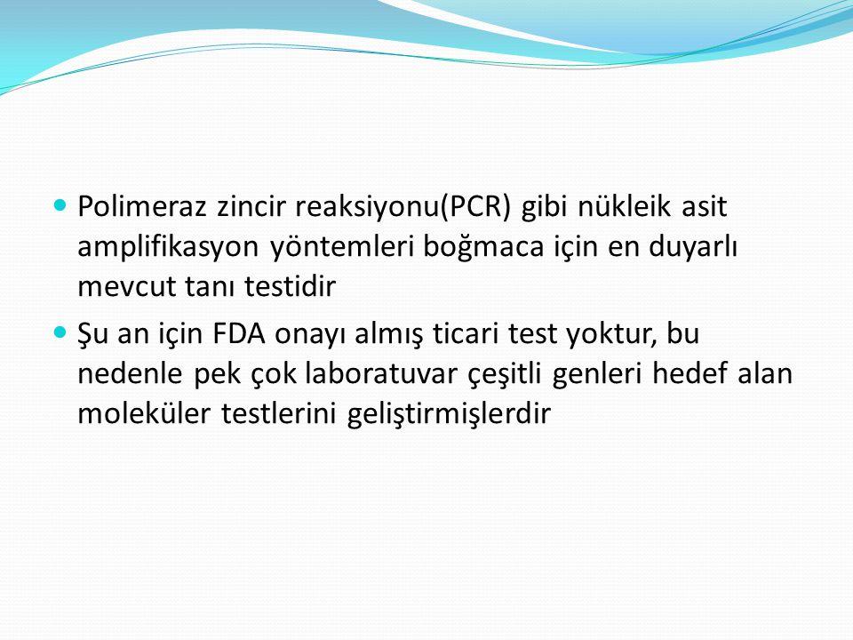Polimeraz zincir reaksiyonu(PCR) gibi nükleik asit amplifikasyon yöntemleri boğmaca için en duyarlı mevcut tanı testidir