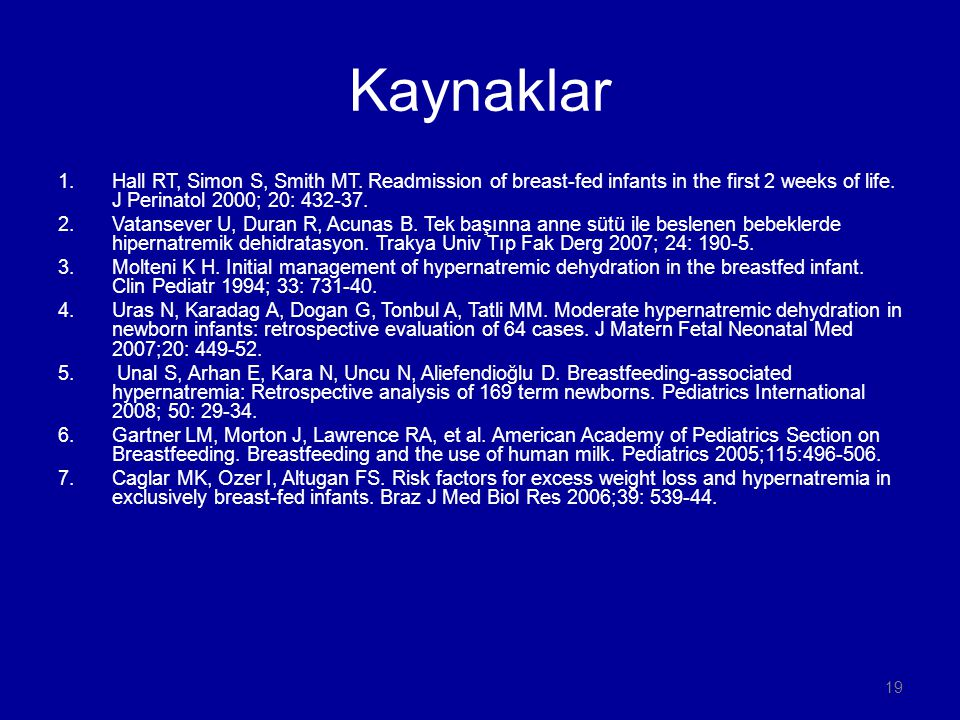 Kaynaklar Hall RT, Simon S, Smith MT. Readmission of breast-fed infants in the first 2 weeks of life. J Perinatol 2000; 20: 432-37.