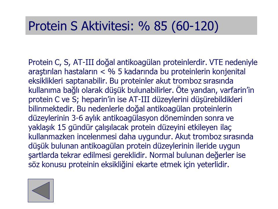 Protein S Aktivitesi: % 85 (60-120)