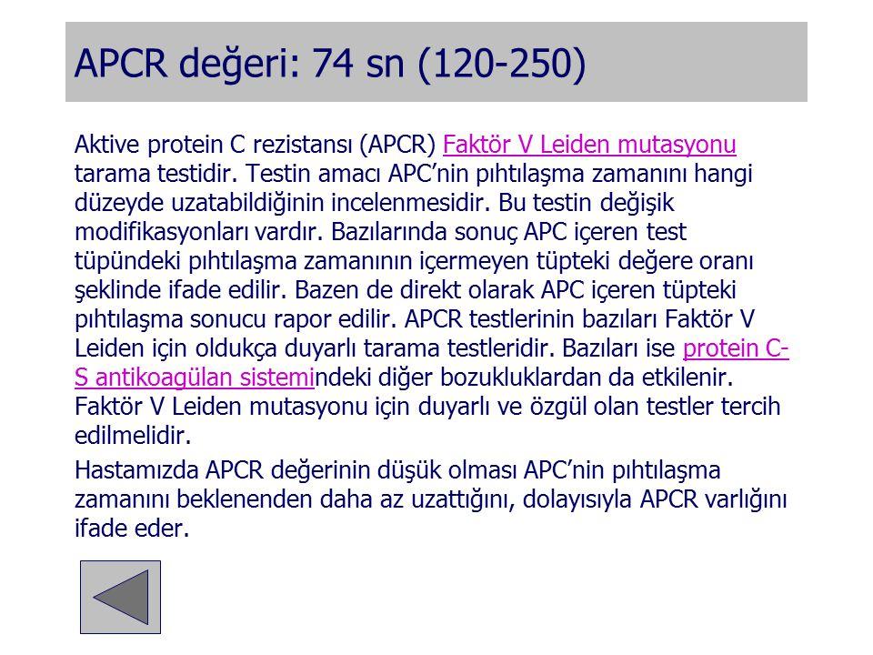 APCR değeri: 74 sn (120-250)