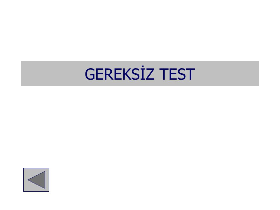 GEREKSİZ TEST