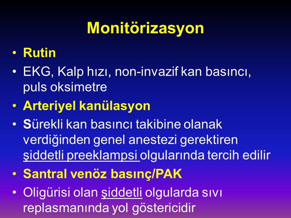 Monitörizasyon Rutin. EKG, Kalp hızı, non-invazif kan basıncı, puls oksimetre. Arteriyel kanülasyon.