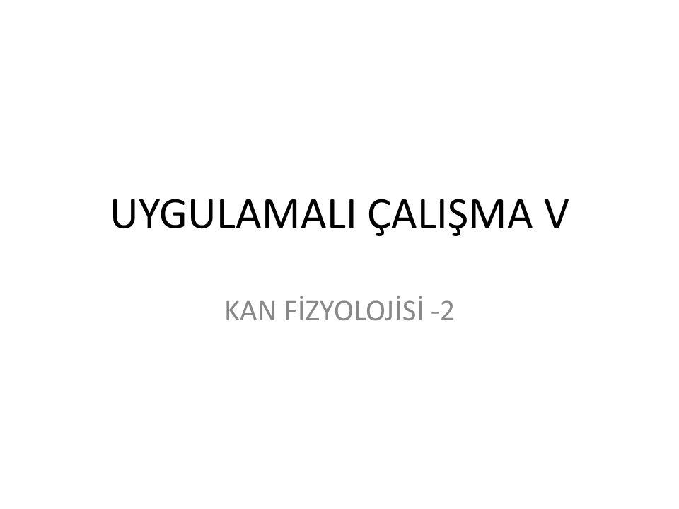 UYGULAMALI ÇALIŞMA V KAN FİZYOLOJİSİ -2