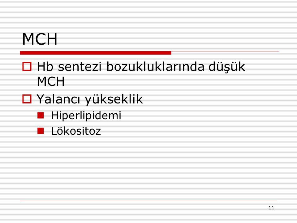 MCH Hb sentezi bozukluklarında düşük MCH Yalancı yükseklik