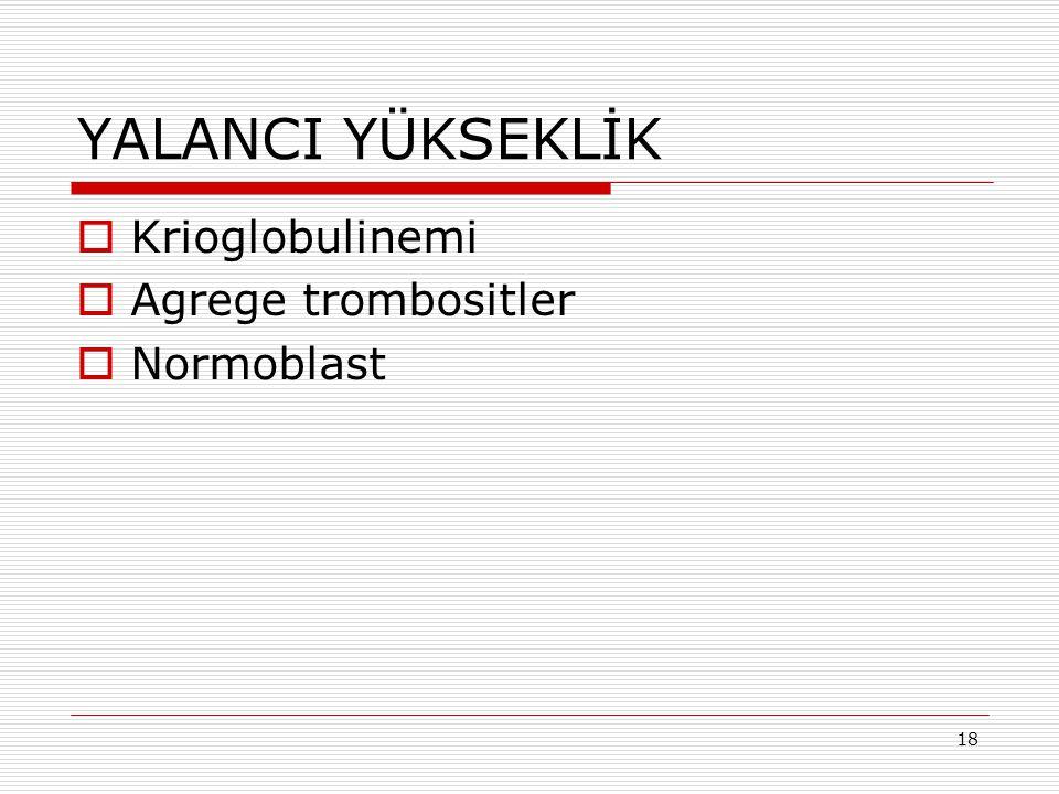 YALANCI YÜKSEKLİK Krioglobulinemi Agrege trombositler Normoblast