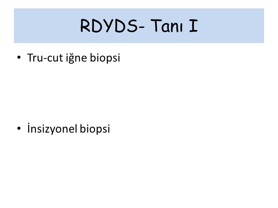 RDYDS- Tanı I Tru-cut iğne biopsi İnsizyonel biopsi