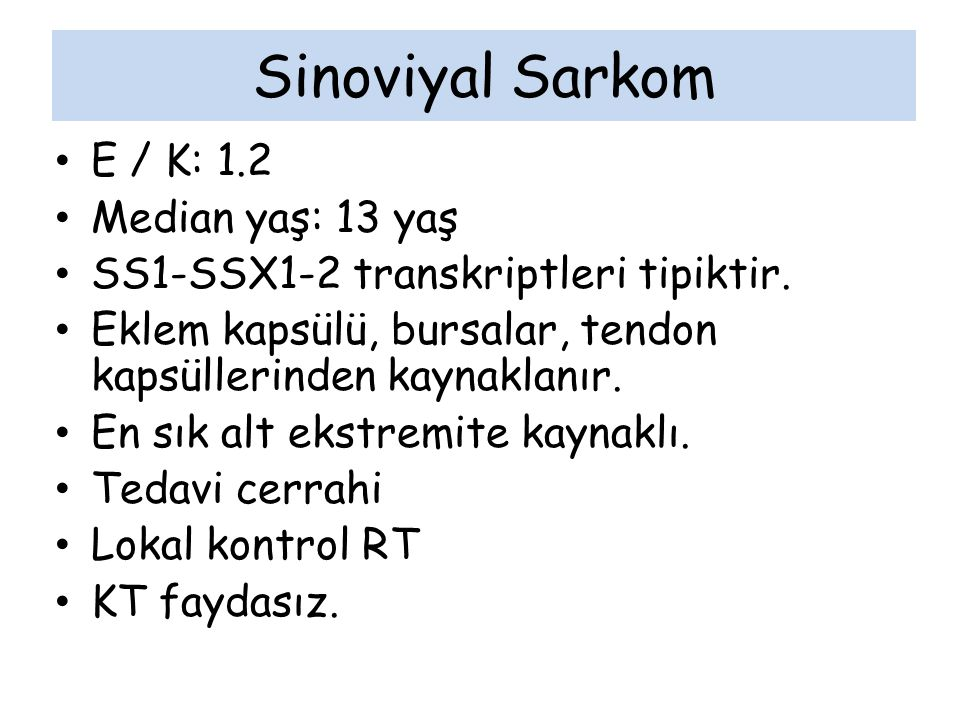 Sinoviyal Sarkom E / K: 1.2 Median yaş: 13 yaş
