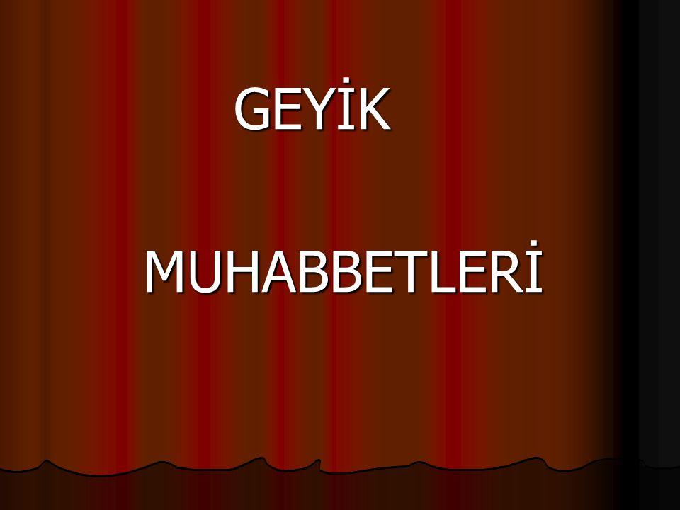 GEYİK MUHABBETLERİ