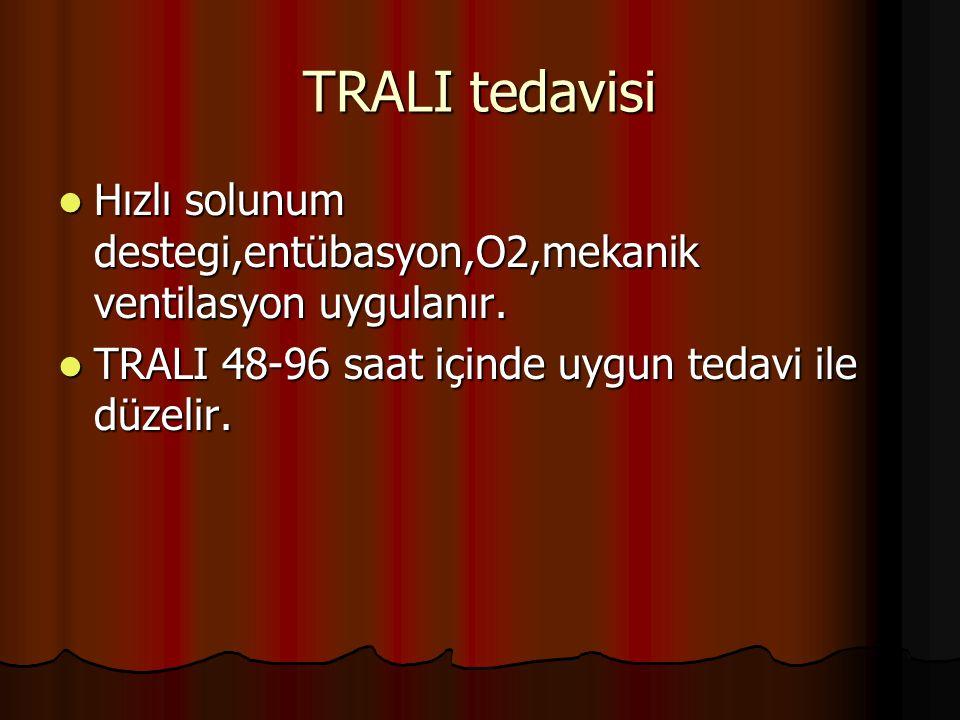 TRALI tedavisi Hızlı solunum destegi,entübasyon,O2,mekanik ventilasyon uygulanır.