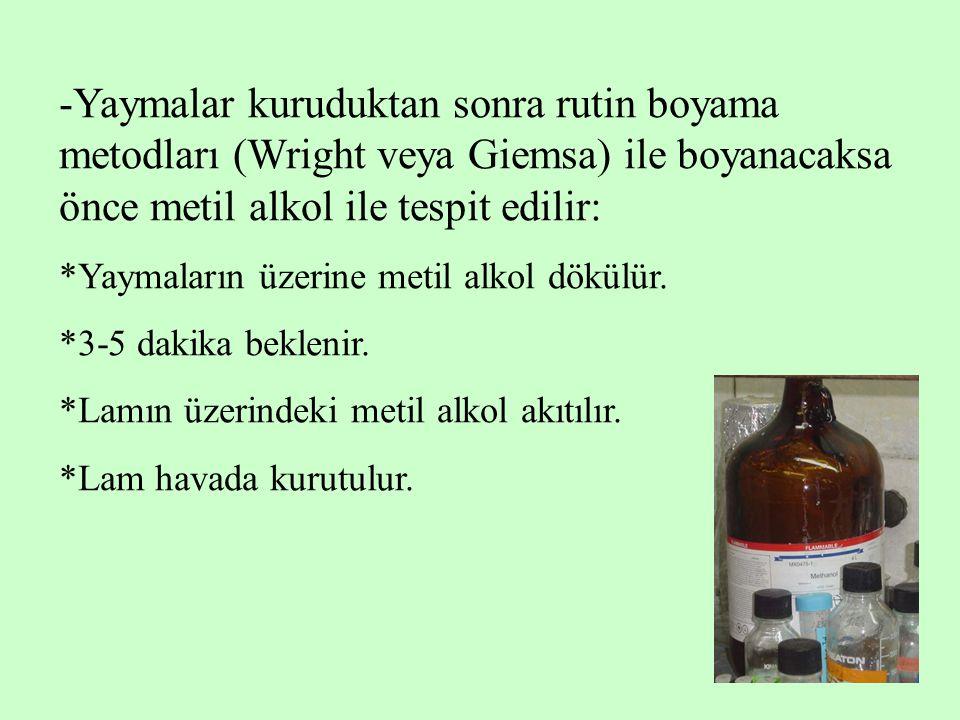 -Yaymalar kuruduktan sonra rutin boyama metodları (Wright veya Giemsa) ile boyanacaksa önce metil alkol ile tespit edilir: