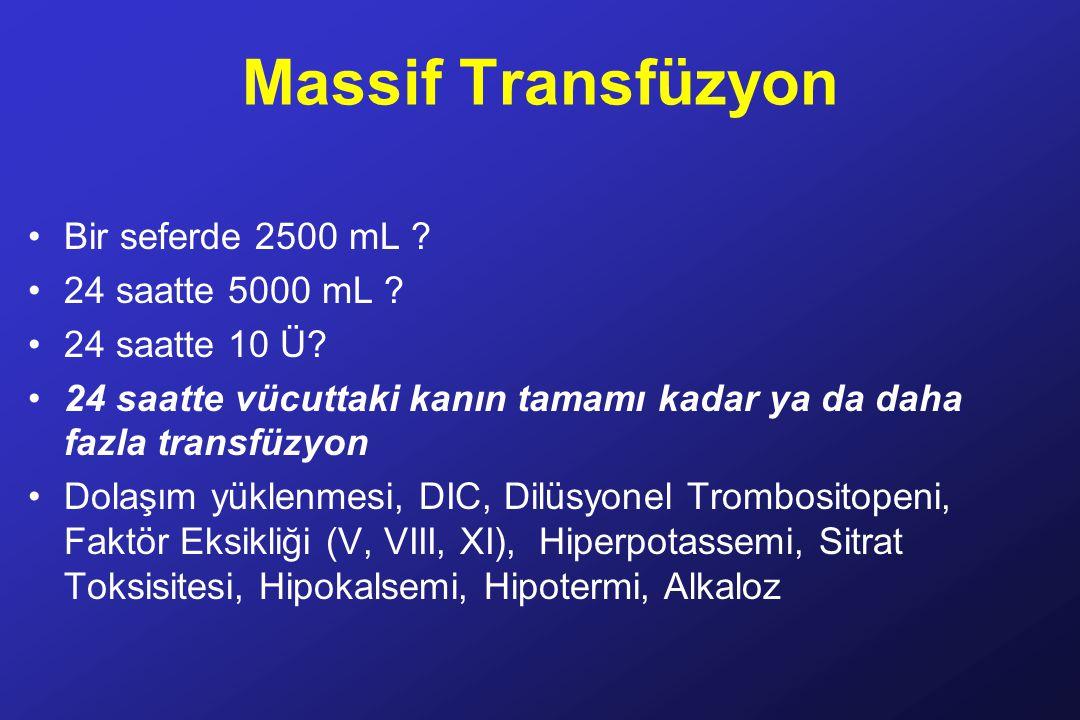 Massif Transfüzyon Bir seferde 2500 mL 24 saatte 5000 mL