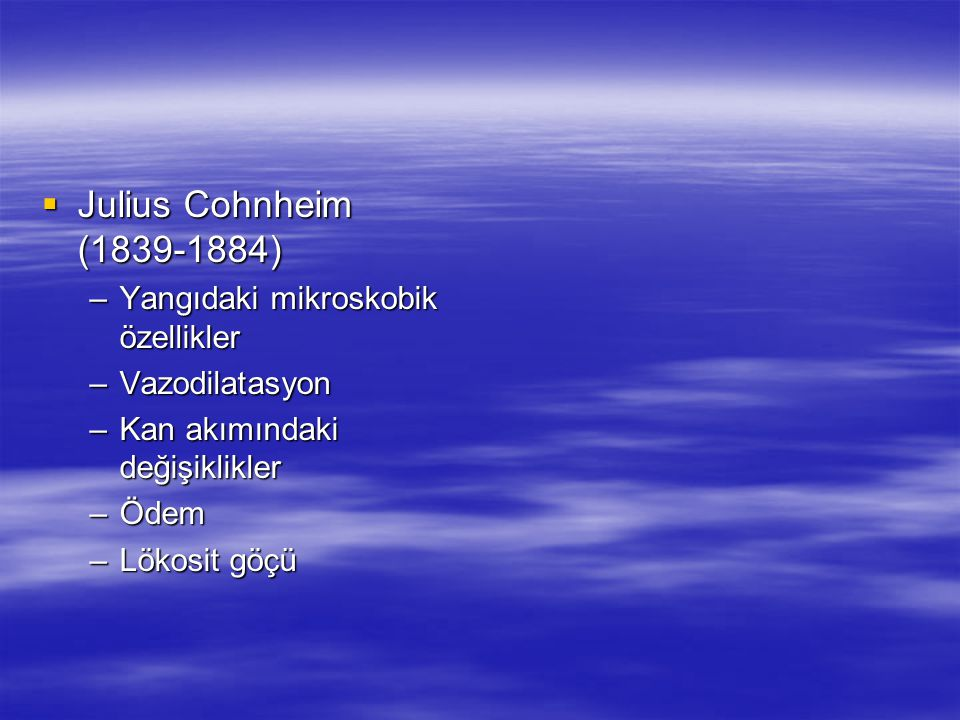 Julius Cohnheim (1839-1884) Yangıdaki mikroskobik özellikler