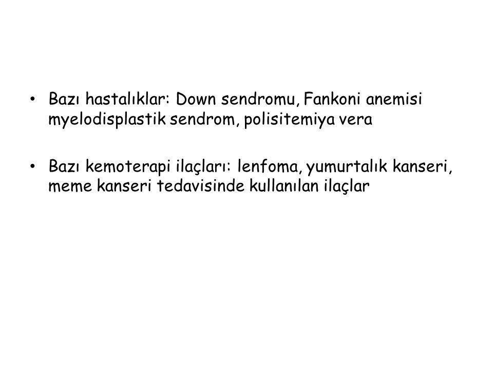 Bazı hastalıklar: Down sendromu, Fankoni anemisi myelodisplastik sendrom, polisitemiya vera
