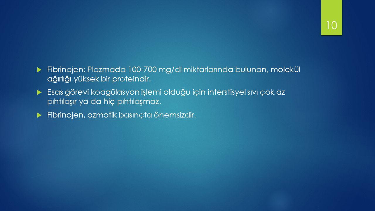 Fibrinojen: Plazmada 100-700 mg/dl miktarlarında bulunan, molekül ağırlığı yüksek bir proteindir.