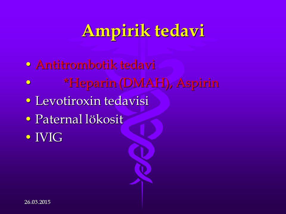 Ampirik tedavi Antitrombotik tedavi *Heparin (DMAH), Aspirin