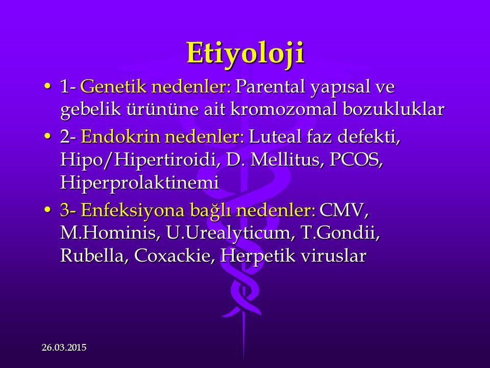 Etiyoloji 1- Genetik nedenler: Parental yapısal ve gebelik ürününe ait kromozomal bozukluklar.