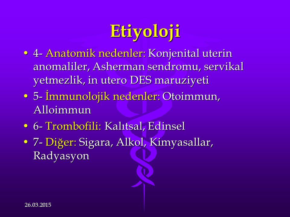 Etiyoloji 4- Anatomik nedenler: Konjenital uterin anomaliler, Asherman sendromu, servikal yetmezlik, in utero DES maruziyeti.