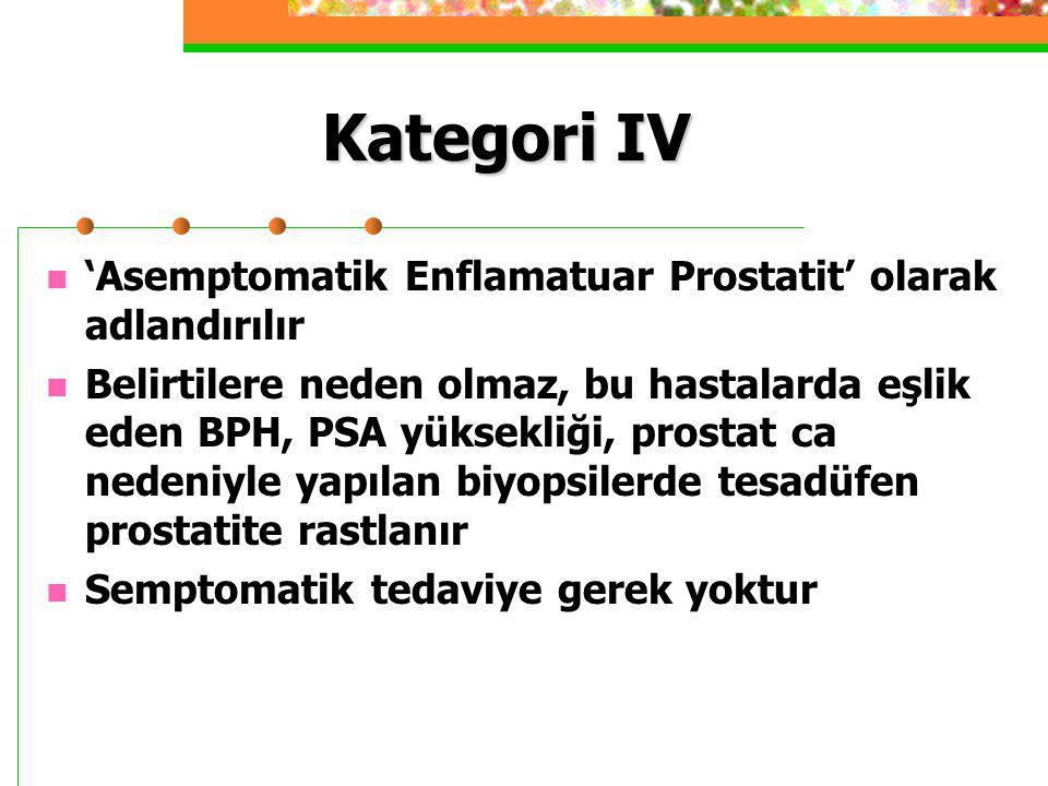 Kategori IV 'Asemptomatik Enflamatuar Prostatit' olarak adlandırılır